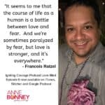 IGNITING COURAGE PODCAST EPISODE 6: FRANCOIS RATZEL, Connoisseur of LOVE over FEAR
