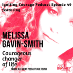 IGNITING COURAGE Podcast Episode 49 with Melissa Gavin-Smith