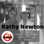 IGNITING COURAGE Podcast Episode 57: Kathy Newton