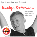 IGNITING COURAGE Podcast Episode 59: Evelyn Ortmann