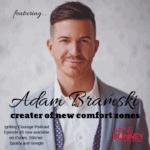 IGNITING COURAGE Podcast Episode 45: Adam Bramski, creator of new comfort zones