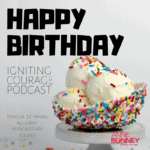 HAPPY BIRTHDAY IGNITING COURAGE Podcast!!   Episode 52 Birthday and Book Launch