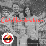 IGNITING COURAGE Podcast Episode 63: Cody Hendrickson, Courageous father, entrepreneur and never-quitter
