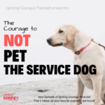 The Courage to NOT Pet the Service Dog