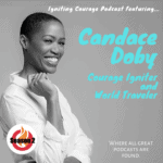 IGNITING COURAGE Podcast Episode 71:  Candace Doby, Courage Igniter and World Traveler