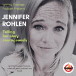 IGNITING COURAGE Podcast Episode 77: Jennifer Rohlen, Telling her Story Courageously