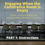 Effective and Engaging Virtual Presenting/Meetings PART 1: DISTRACTIONS