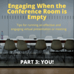 Effective and Engaging Virtual Presenting/Meetings PART 3: YOU!