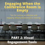 Effective and Engaging Virtual Presenting/Meetings PART 2: Visual Engagement Tools